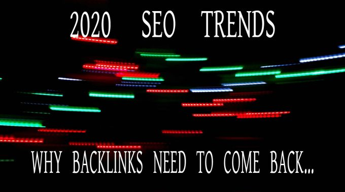 2020 SEO Trends – Why Backlinks Need To Comeback