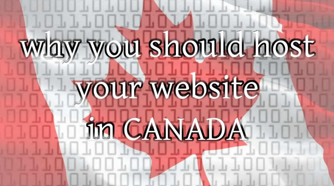 Why You Should Host Your Website In Canada